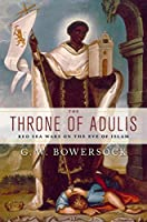 The Throne of Adulis: Red Sea Wars on the Eve of Islam (Emblems of Antiquity)