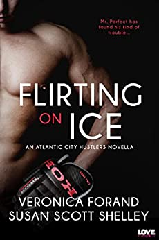 Flirting on Ice (Entangled Lovestruck) (Atlantic City Hustlers) by [Forand, Veronica, Scott Shelley, Susan]