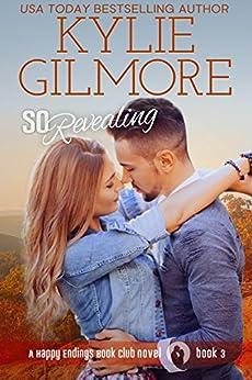 So Revealing (Happy Endings Book Club, Book 3) by [Gilmore, Kylie]