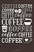 Coffee Coffee Coffee: Coffee Journal / Notebook / Diary / Funny Coffee Lovers Birthday or Christmas Gift