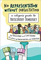 No Representation Without Consultation: A Citizen's Guide to Participatory Democracy