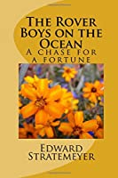 The Rover Boys on the Ocean: A Chase for a Fortune (The Rover Boys Series for Young Americans)