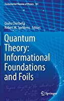 Quantum Theory: Informational Foundations and Foils (Fundamental Theories of Physics)