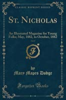 St. Nicholas, Vol. 9: An Illustrated Magazine for Young Folks; May, 1882, to October, 1882 (Classic Reprint)