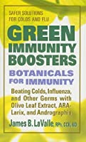 Green Immunity Boosters: Botanicals for Immunity: Beating Colds, Influenza, and Other Germs With Olive Leaf Extract, Ara-Larix, and Andrographis