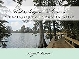 WaterScapes: Volume 3: A Photographic Tribute to Water by [Farrow, August]