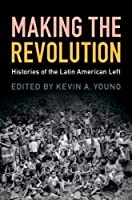 Making the Revolution: Histories of the Latin American Left