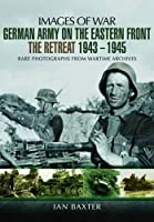 German Army on the Eastern Front: The Retreat 1943-1945 (Images of War)