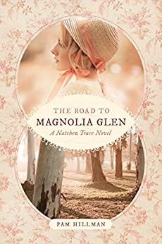 The Road to Magnolia Glen (A Natchez Trace Novel) by [Hillman, Pam]