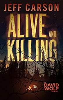 Alive and Killing (David Wolf Book 3) by [Carson, Jeff]