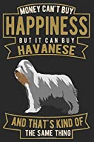 MONEY CAN'T BUY HAPPINESS BUT IT CAN BUY HAVANESE: Notebook / Journal / Diary, Notebook Writing Journal ,6x9 dimension|120pages