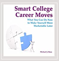 Smart College Career Moves-What You Can Do Now to