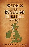 Revival and Revivalism in Britain 1735-1957