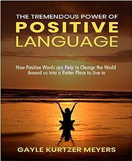 The Tremendous Power of Positive Language by [Kurtzer Meyers, Gayle ]