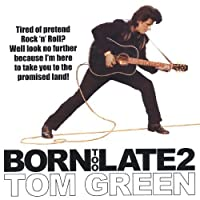 Born Too Late 2 by Tom Green (2004-12-13)