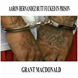 Aaron Hernandez Butt Fucked in Prison [Explicit]
