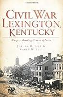 Civil War Lexington, Kentucky: Bluegrass Breeding Ground of Power