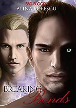 The Breaking of Bonds (Bad Blood Book 2) by [Popescu, Alina]