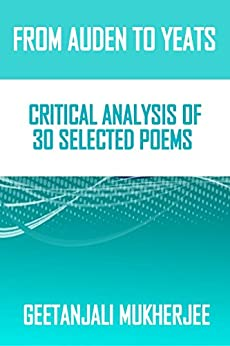 [Mukherjee, Geetanjali]のFrom Auden to Yeats: Critical Analysis of 30 Selected Poems (English Edition)