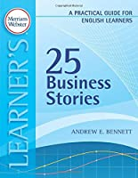 25 Business Stories: A Practical Guide for English Learners (Merriam Webster Learner's)