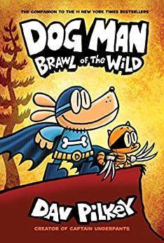 Dog Man: Brawl of the Wild: From the Creator of Captain Underpants (Dog Man #6) by [Pilkey, Dav]