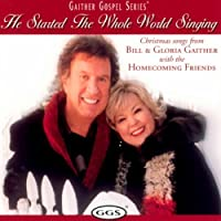He Started the Whole World Singing by Bill Gaither & Gloria