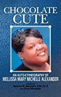 Chocolate Cute: An Auto-Ethnography of Mellissa Mary Michelle Alexander