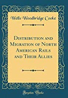 Distribution and Migration of North American Rails and Their Allies (Classic Reprint)