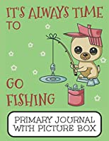 It's Always Time To Go Fishing Primary Journal With Picture Box: Adorable Winter Pomeranian Puppy Dog Out On The Lake
