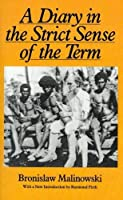 A Diary in the Strict Sense of the Term by Bronislaw Malinowski(1989-05-01)