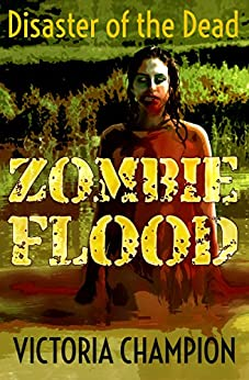 Zombie Flood: Disaster of the Dead by [Champion, Victoria]