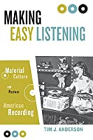 Making Easy Listening: Material Culture And Postwar American Recording (Commerce And Mass Culture)