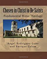 Chosen in Christ to Be Saints: Fundamental Moral Theology