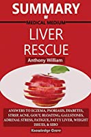 Summary Of Medical Medium Liver Rescue By Anthony William: Answers to Eczema, Psoriasis, Diabetes, Strep, Acne, Gout, Bloating, Gallstones, Adrenal Stress, Fatigue, Fatty Liver, Weight Issues, SIBO & Autoimmune Disease