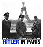 Hitler in Paris: How a Photograph Shocked a World at War (Captured History)