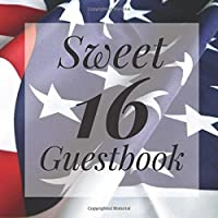 Sweet 16 Guestbook: American Flag Military Patriot Theme - Guest Signing Book w/ Photo Space & Gift Log - 16th Birthday Party | Anniversary | Memorial | Sixteenth Teenager Message Milestone Keepsake Present for Special Sixteen Teen Memories