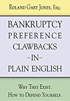 Bankruptcy Preference Clawbacks in Plain English: Why They Exist. How to Defend Yourself.