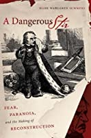 A Dangerous Stir: Fear, Paranoia, and the Making of Reconstruction (Civil War America)