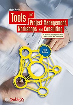 Tools for Project Management, Workshops and Consulting: A Must-Have Compendium of Essential Tools and Techniques by [Andler, Nicolai]
