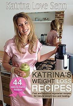 Katrina's Weight Loss Recipes: 44 Fast and Fabulous Vegetarian Recipes for Natural Weight Loss by [Senn, Katrina Love]