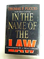 In the Name of the Law: Confessions of a Trial Lawyer