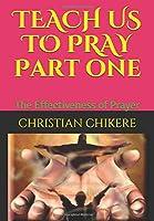TEACH US TO PRAY Part one: The Effectiveness of Prayer (Understanding prayer)