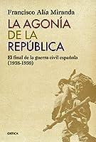 La agonía de la República : el final de la Guerra Civil española, 1938-1939