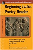 Beginning Latin Poetry Reader: 70 Selections from the Great Periods of Roman Verse and Drama (Latin Reader Series)