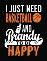 I Just Need Basketball And Brandy To Be Happy: Adult Basketball Journal Notebook