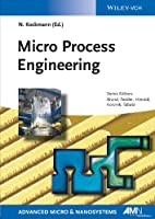 Micro Process Engineering: Fundamentals, Devices, Fabrication, and Applications (Advanced Micro and Nanosystems)