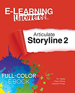 E-Learning Uncovered: Articulate Storyline 2 Full-Color E-Book Edition by [Slade, Tim, Elkins, Diane, Pinder, Desiree]