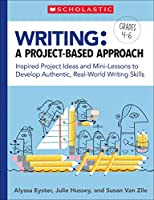 Writing: A Project-based Approach: Inspired Project Ideas and Mini-lessons to Develop Authentic, Real-world Writing Skills