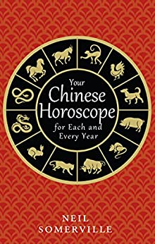 Your Chinese Horoscope for Each and Every Year by [Somerville, Neil]