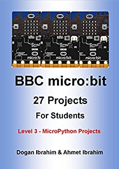 BBC micro:bit 27 Projects For Students Level 3 - MicroPython Projects (English Edition) by [Ibrahim, Dogan]